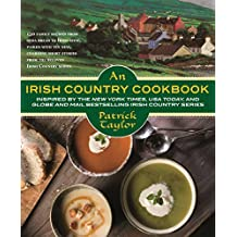 An Irish Country Cookbook: More Than 140 Family Recipes from Soda Bread to Irish Stew, Paired with Ten New, Charming Short Stories from the Beloved Irish Country Series