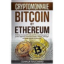 CRYPTOMONNAIE: Bitcoin et Ethereum: Maîtriser la nouvelle ruée vers l'or numérique pour le profit. Apprenez comment acheter, extraire, échanger et investir Bitcoin & Ethereum. (French Edition)