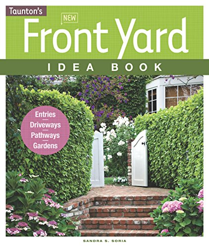New Front Yard Idea Book: Entries*Driveways*Pathways*Gardens (Taunton Home Idea Books) -