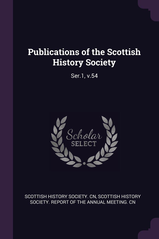 Publications of the Scottish History Society: Ser.1, V.54 PDF