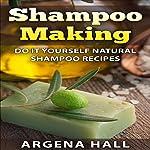 Shampoo Making: Do It Yourself Shampoo Recipes | Argena Hall