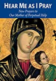Hear Me as I Pray: New Prayers to Our Mother of