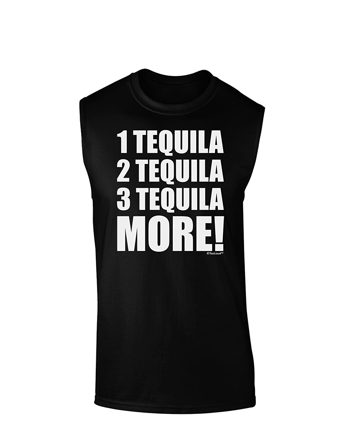 TooLoud 1 Tequila 2 Tequila 3 Tequila More Dark Muscle Shirt