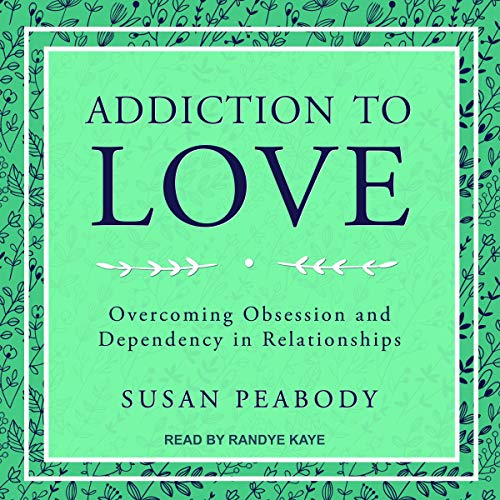 Pdf Self-Help Addiction to Love: Overcoming Obsession and Dependency in Relationships