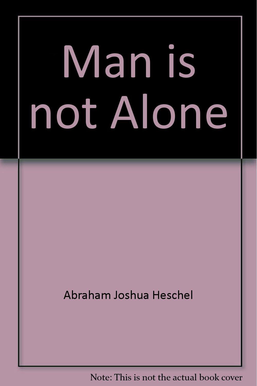 man is not alone heschel