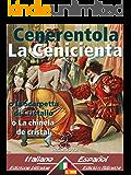 Cenerentola - La Cenicienta: Bilingue con testo a fronte - Textos bilingües en paralelo: Italiano-Spagnolo / Italiano-Español (Dual Language Easy Reader nº 28)