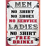 MEN NO SHIRT NO SHOES NO SERVICE LADIES NO SHIRT FREE DRINKS - NEW FUNNY 9X12 HIGH QUALITY ALUMINUM SIGN - THIS NOVELTY SIGN CAN BE USED OUT DOORS OR INDOORS. OUR NOVELTY SIGNS MAKE EXCELLENT GIFTS!