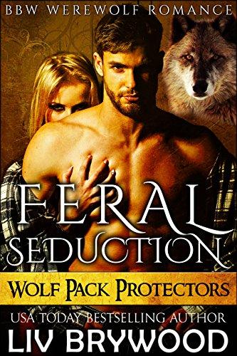 Bent Brandy - Feral Seduction: BBW Werewolf Romance (Wolf Pack Protectors Book 2)