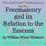 Freemasonry and its Relation to the Essenes: Foundations of Freemasonry Series   William Wynn Westcott