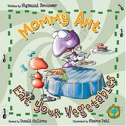 Bug's Eye View: Mommy Ant , Eat Your Vegatables! pdf epub