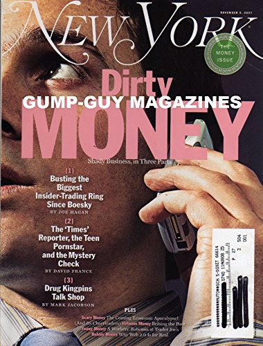 New York Magazine November 5 2007 THE MONEY ISSUE: DIRTY MONEY, SHADY BUSINESS IN THREE PARTS ()