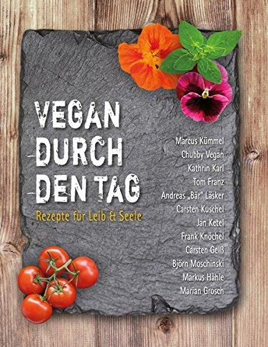 Vegan durch den Tag: Rezepte für Leib & Seele Gebundenes Buch – 17. Oktober 2016 Björn Moschinski Carsten Kuschel 3737402515 Themenkochbücher