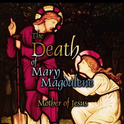 The Death of Mary Magdalene: Mother of Jesus