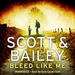 Bleed Like Me: A Scott & Bailey Novel