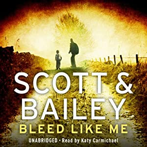 Bleed Like Me: A Scott & Bailey Novel Audiobook