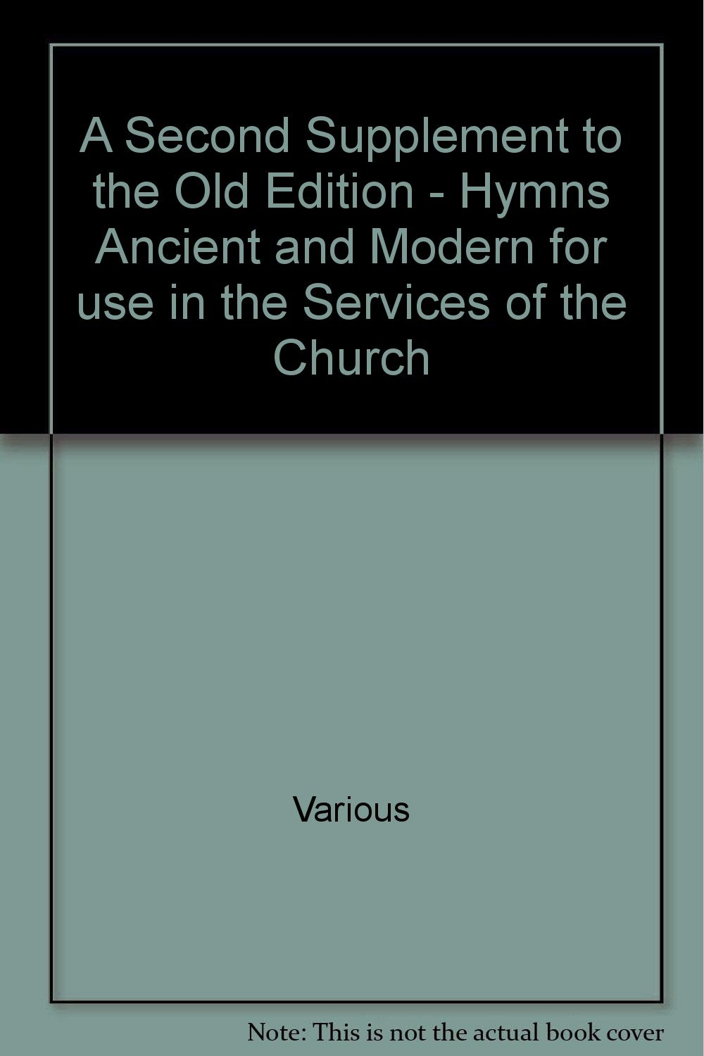 A Second Supplement to the Old Edition - Hymns Ancient and Modern for use  in the Services of the Church: Amazon.co.uk: Various: Books