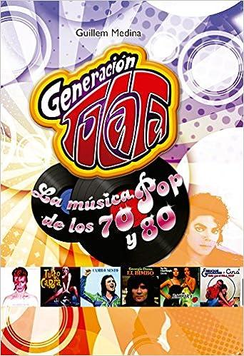 Generación Tocata: La musica POP de los 70 y 80. Ensayo: Amazon.es: Guillem Medina: Libros