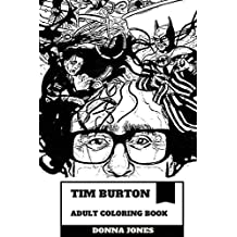 Tim Burton Adult Coloring Book: Award Winning American Horror and Fantasy Producer, Published Author and Animator Inspired Adult Coloring Book