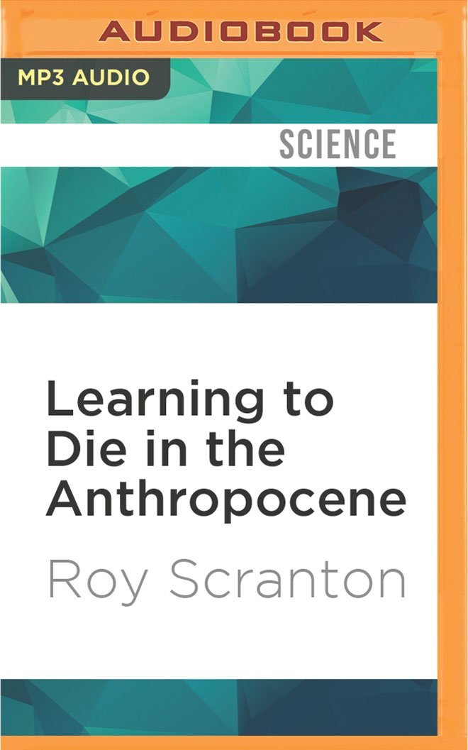 Learning to Die in the Anthropocene: Reflections on the End of a ...