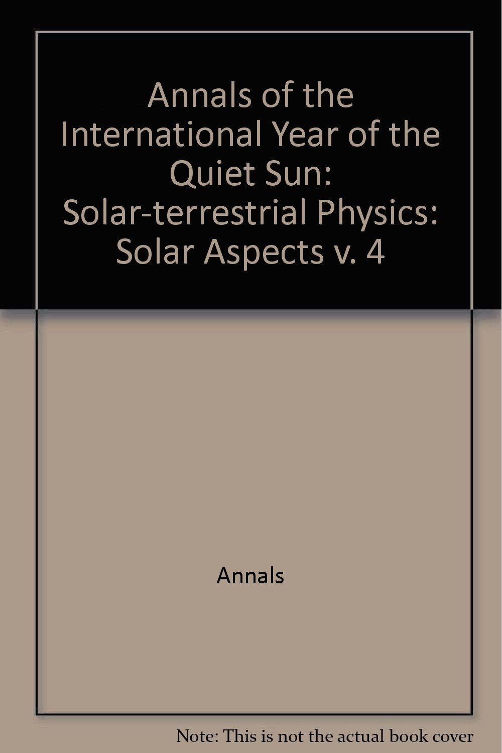 Annals of the International Year of the Quiet Sun - Vol  4: Solar