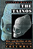 The Tainos: Rise and Decline of the People Who Greeted Columbus