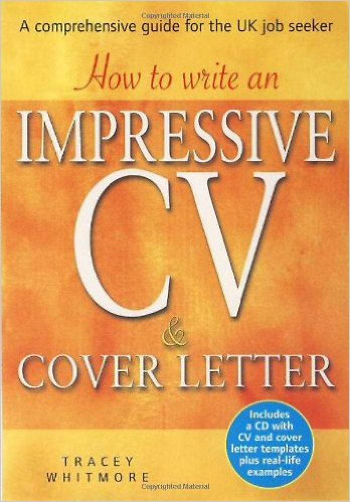 How To Write An Impressive Cv Cover Letter Includes A Cd With Cv And Cover Letter Templates Plus Real Life Examples Tracey Whitmore 9781845283650 Amazon Com Books