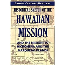 Historical Sketch of the  Hawaiian Mission: And the Missions to Micronesia and the Marquesas Islands (1869)