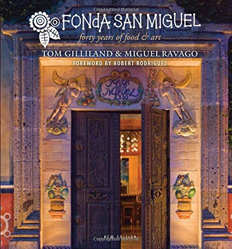 Fonda San Miguel: Forty Years of Food and Art by Tom Gilliland, Miguel Ravago