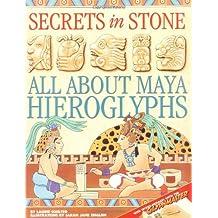 Secrets in Stone : All About Maya Hieroglyphics
