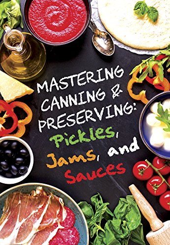 Pickles, Jams, and Sauces (Mastering Canning and Preserving Book 1) by [Marie, Marissa, Morgan, Anna, Maxwell, David]