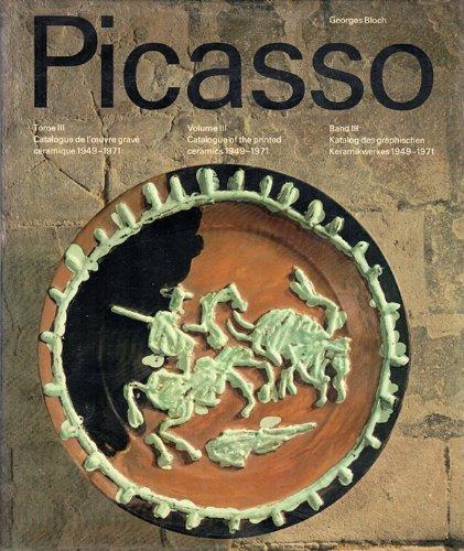 PABLO PICASSO, TOME III, Catalogue de l'oevre gravé céramique 1949-1971. Volume III, Catalogue of the printed ceramics 1949-1971.  Band III, Katalog des graphischen Keramikwerkes 1949-1971. ()