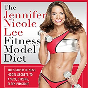The Jennifer Nicole Lee Fitness Model Diet: JNL's Super Fitness Model Diet Audiobook
