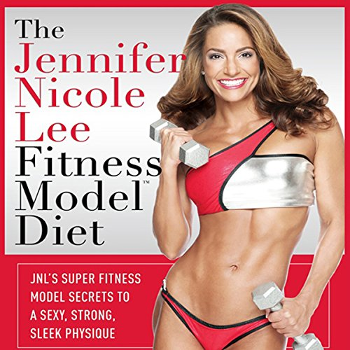 The Jennifer Nicole Lee Fitness Model Diet: JNL's Super Fitness Model Diet: Secrets To A Sexy, Strong, Sleek Physique by Gildan Media, LLC