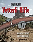 The Italian Vetterli Rifle: Development, Variants and History in Service