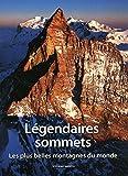 Légendaires sommets - Les plus belles montagnes du monde