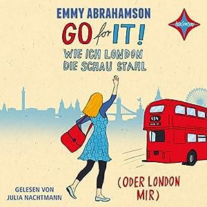 Go for It! Wie ich London die Schau stahl (oder London mir) Hörbuch
