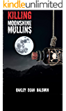 """KILLING """"MOONSHINE"""" MULLINS: AND THE AFTERMATH"""