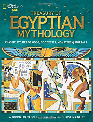 Treasury of Egyptian Mythology: Classic Stories of Gods, Goddesses, Monsters & Mortals (National Geographic Kids) (Egyptian History For Kids)
