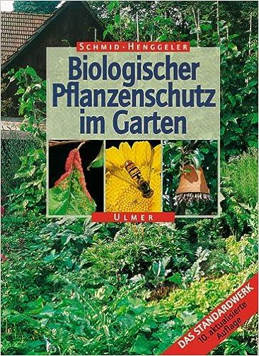 Biologischer Pflanzenschutz im Garten: Amazon.de: Otto Schmid ...