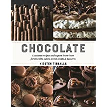 Chocolate: Luscious recipes and expert know-how, step by step, for biscuits, cakes, sweet treats and desserts