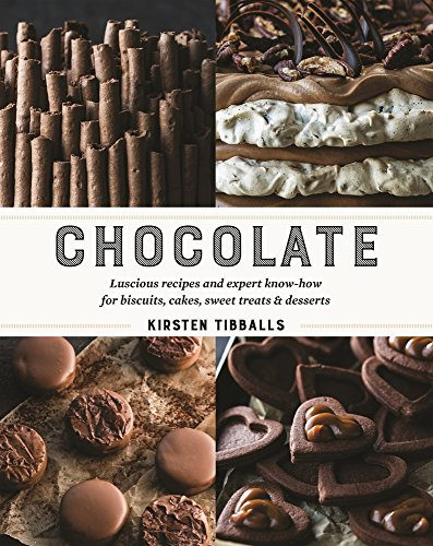 Chocolate: Luscious recipes and expert know-how, step by step, for biscuits, cakes, sweet treats and desserts by Kirsten Tibballs