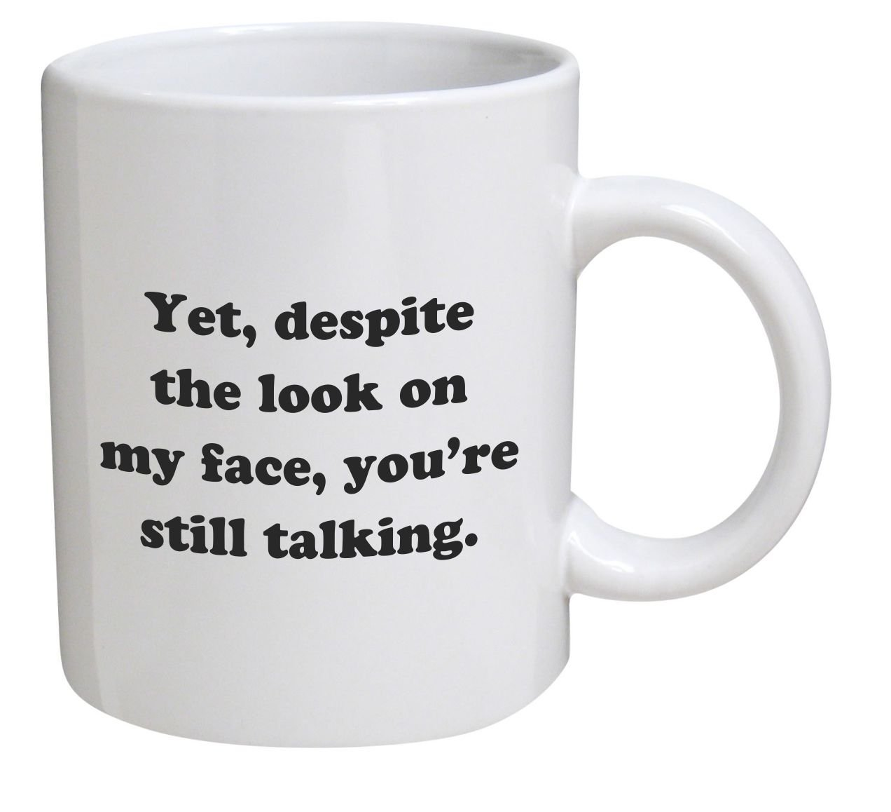Funny Mug - Yet, despite the look on my face, you're still talking - 11 OZ Coffee Mugs - Inspirational gifts and sarcasm Fred And Levine SYNCHKG062478