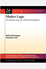 Markov Logic: An Interface Layer for Artificial Intelligence (Synthesis Lectures on Artificial Intelligence and Machine Le) Paperback