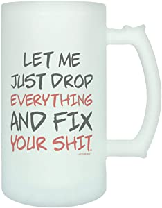 Office Humor Gifts Let Me Just Drop Everything Fix Your Expletive Gift Frosted Glass Beer Mug Multi