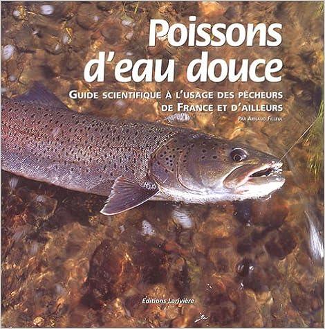 Livre gratuits en ligne Poissons d'eau douce : Guide scientifique à l'usage des pêcheurs de France et d'ailleurs epub pdf