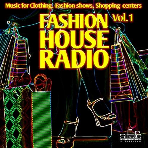 - Fashion House Radio, Vol. 1 (Music for Clothing, Fashion Shows, Shopping Centers)