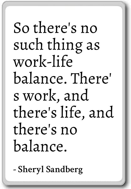 Amazon So There's No Such Thing As Worklife Balan Sheryl Inspiration Work Life Balance Quote