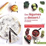 Des légumes en dessert ! : 40 recettes inventives et insolites