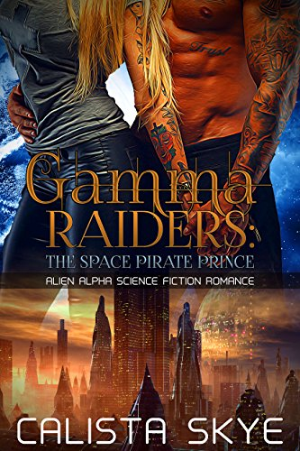 Book: Gamma Raiders - The Space Pirate Prince - Alien Alpha Science Fiction Romance by Calista Skye