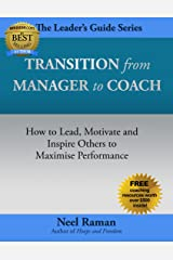 Transition from Manager to Coach: How to Lead, Motivate and Inspire Others to Maximise Performance (The Leader's Guide Series Book 2) Kindle Edition